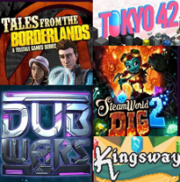 SteamWorld Dig 2 / Kinsway / Tokyo 42 / Tales from the Borderlands / DubWars